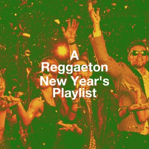 Album A Reggaeton New Year's Playlist from The New Reggaeton All-Stars