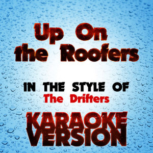 Karaoke - Ameritz的專輯Up on the Roof   (In the Style of the Drifters) [Karaoke Version] - Single