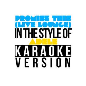 收聽Karaoke - Ameritz的Promise This (Live Lounge) [In the Style of Adele] [Karaoke Version] (Karaoke Version)歌詞歌曲