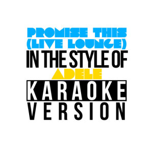 Karaoke - Ameritz的專輯Promise This (Live Lounge) [In the Style of Adele] [Karaoke Version] - Single