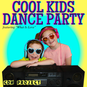 """Cool Kidz Dance Party - Featuring """"What Is Love"""""""