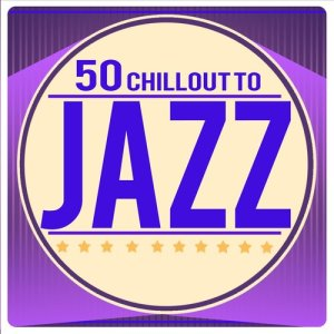 Album 50: Chillout to Jazz from Various Artists