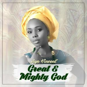 Album Ayo Vincent - Great and Mighty God from Ayo Vincent