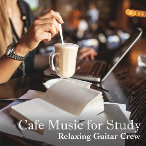 Relaxing Guitar Crew的專輯Cafe Music for Study