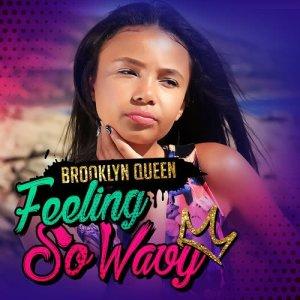 收聽Brooklyn Queen的Feeling So Wavy歌詞歌曲