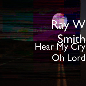 Album Hear My Cry Oh Lord from Ray W Smith