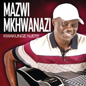 Album Kwakunge Nje!!! from Mazwi Mkhwanazi
