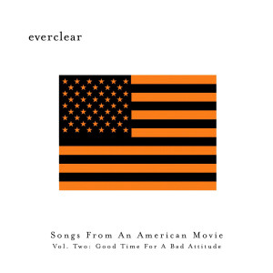 Songs From An American Movie: Good Time For A Bad Attitude 2000 Everclear