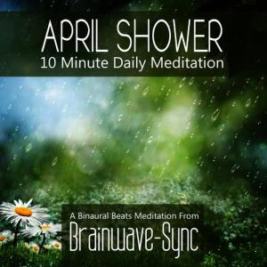 Album April Rain / April Showers - A 10 Minute Daily Meditation (with Birdsong) from Brainwave-Sync