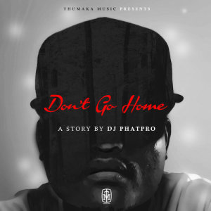 Listen to Dont Go Home song with lyrics from DJ Phatpro