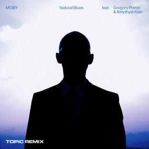 Album Natural Blues (Topic Remix) from Moby