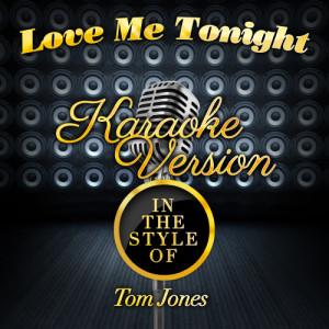 Karaoke - Ameritz的專輯Love Me Tonight (In the Style of Tom Jones) [Karaoke Version] - Single
