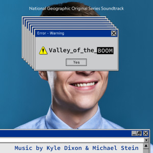 Album Valley of the Boom - National Geographic Original Series Soundtrack from Kyle Dixon & Michael Stein