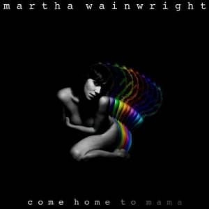 Album Come Home To Mama from Martha Wainwright