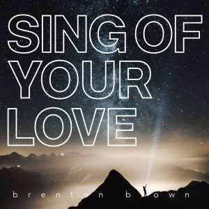 Album Sing of Your Love from Brenton Brown