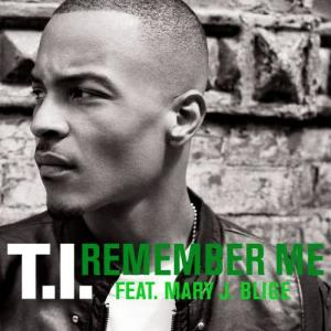 Listen to Remember Me (feat. Mary J. Blige) song with lyrics from T.I.