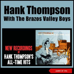 Album New Recordings of Hank Thompson's All-Time Hits (Album of 1956) from Hank Thompson & His Brazos Valley Boys
