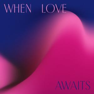 When Love Awaits dari HMGNC