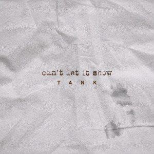Listen to Can't Let It Show song with lyrics from Tank