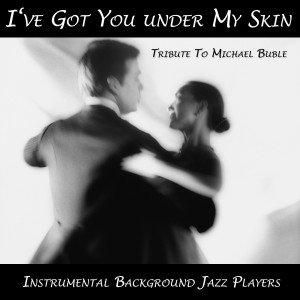 Album I've Got You Under My Skin (Tribute to Michael Buble) from Instrumental Background Jazz Players