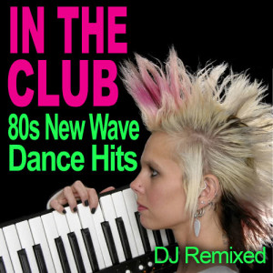 Remix Factory的專輯In The Club - 80s New Wave Dance Hits - Workout
