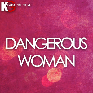 Karaoke Guru的專輯Dangerous Woman (Originally Performed by Ariana Grande) [Karaoke Version] - Single