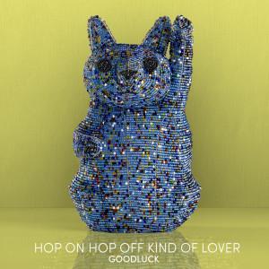 Album Hop On Hop Off Kind of Lover from Goodluck