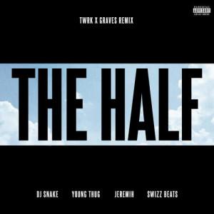 收聽DJ Snake的The Half (TWRK x GRAVES Remix)歌詞歌曲