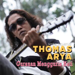 Album Thomas Arya - Gurauan Mengguris Hati (Versi Akustik) from Thomas Arya