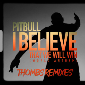 Album I Believe That We Will Win (World Anthem) from Pitbull