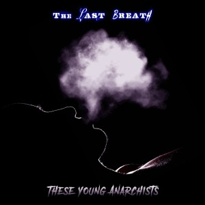 Album The Last Breath from These Young Anarchists