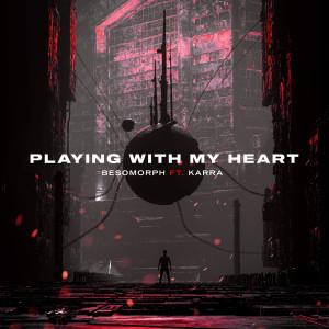 Playing With My Heart dari Besomorph