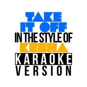 Karaoke - Ameritz的專輯Take It Off (In the Style of Ke$Ha) [Karaoke Version] - Single