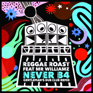 Reggae Roast的專輯Never B4 (feat. Mr. Williamz) (Gentleman's Dub Club Remix)