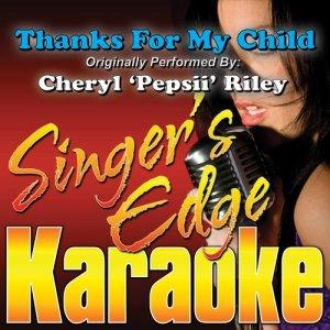 Album Thanks for My Child (Originally Performed by Cheryl 'Pepsii' Riley) [Karaoke Version] from Singer's Edge Karaoke