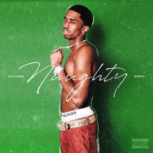 Album Naughty (feat. Jeremih) from King Combs