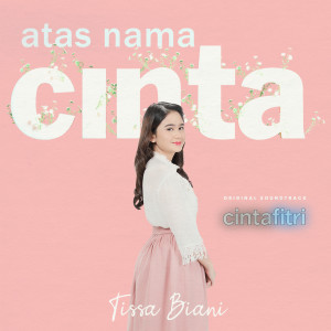 Atas Nama Cinta (From Cinta Fitri) dari Tissa Biani