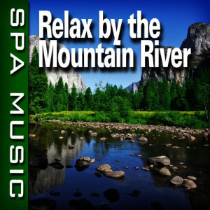 Relax by the Mountain River (Music and Nature Sounds)