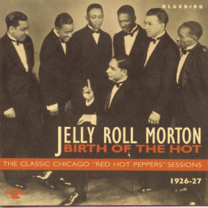 """Album Birth Of The Hot - The Classic Chicago """"Red Hot Peppers"""" Sessions 1926-27 from Jelly Roll Morton"""