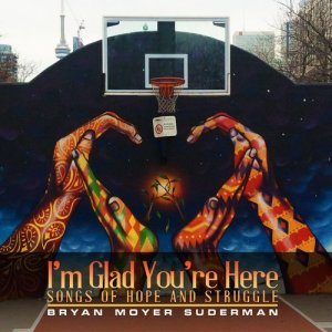 Album I'm Glad You're Here from Bryan Moyer Suderman