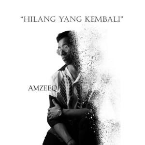 Dengarkan lagu Hilang Yang Kembali nyanyian Amzeeq dengan lirik