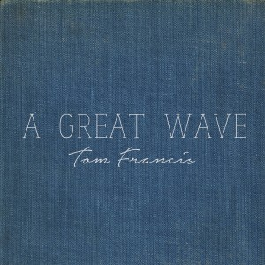 Album A Great Wave from Tom Francis