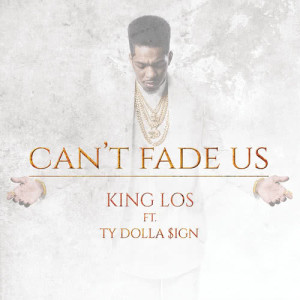 Listen to Can't Fade Us song with lyrics from King Los