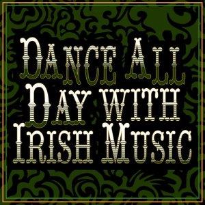 Album Dance All Day with Irish Music from The Irish Dancing Music