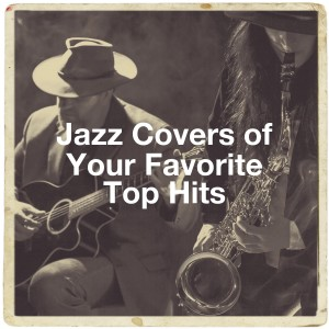 Album Jazz Covers of Your Favorite Top Hits from Relaxing Instrumental Jazz Academy