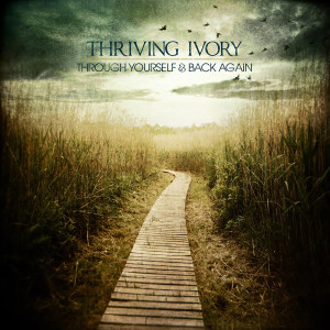 Through Yourself & Back Again 2010 Thriving Ivory