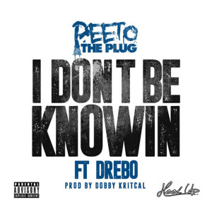 Peeto The Plug的專輯I Don't Be Knowin (feat. Drebo) (Explicit)