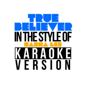 Karaoke - Ameritz的專輯True Believer (In the Style of Sasha-Lee) [Karaoke Version] - Single