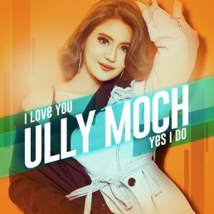 I Love You Yes I Do dari Ully Moch