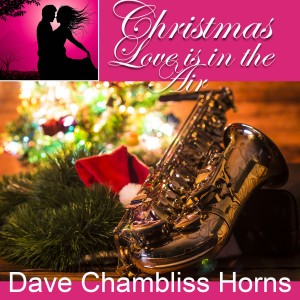 Album Christmas Love is in the Air from Dave Chambliss Horns